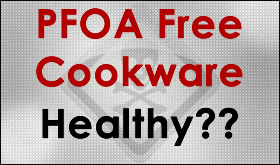 Is PFOA Free Nonstick Cookware Healthy?